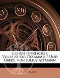 Buch:  Runen Finnischer Volkspoesie: Gesammelt Und Bers. Von Jul