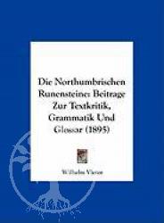 Die Northumbrischen Runensteine: Beitrage Zur Textkritik, Gramma
