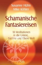 Susanne Huehn, Mike Koehler Schamanische Fantasiereisen