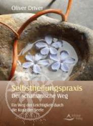 Selbstheilungspraxis - Der schamanische Weg