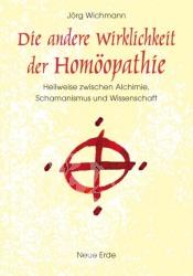 Joerg Wichmann Die andere Wirklichkeit der Hoemooepathie