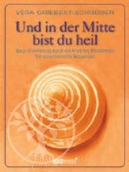 Vera Griebert-Schroeder Und in der Mitte bist du heil