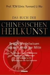 Das Buch der Chinesischen Heilkunst - Bewaehrtes Heilwissen aus